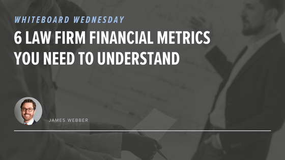 6 Law Firm Financial Metrics You Need To Understand